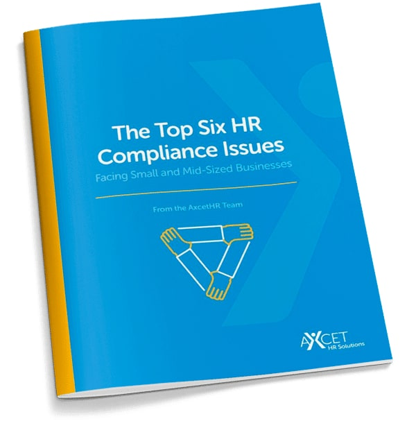The Top Six HR Compliance Issues Facing Small and Mid-Sized Businesses - Axcet HR Solutions